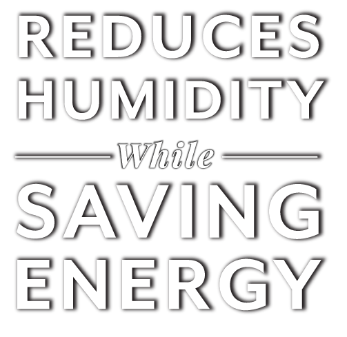 Reduces humidity while saving energy
